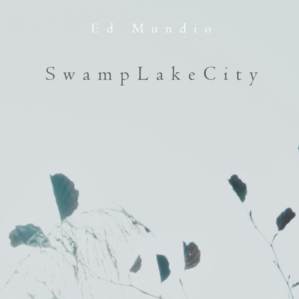 Ed Mundio - SwampLakeCity